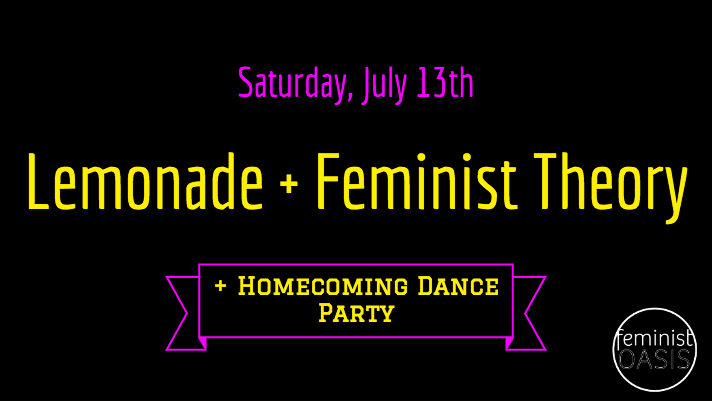 Lemonade and Feminist Theory and Homecoming Dance Party