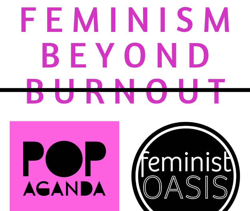 Feminism Beyond Burnout — Building a sustainable feminist movement #Popaganda